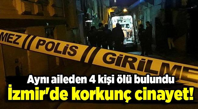 İzmir'de korkunç cinayet! Aynı aileden 4 kişi ölü bulundu
