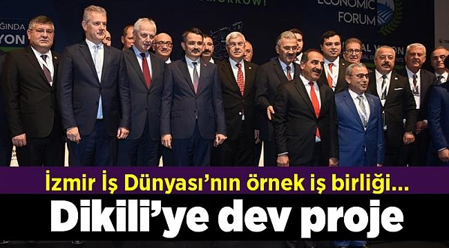 İzmir İş Dünyası'nın örnek iş birliği... Dikili'ye dev proje
