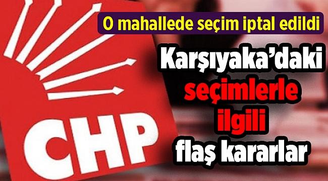 Karşıyaka'daki seçimlerle ilgili flaş kararlar