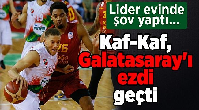 Lider evinde şov yaptı... Kaf-Kaf, Galatasaray'ı ezdi geçti