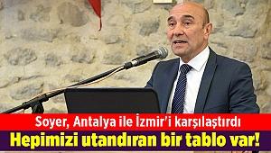 Soyer, Antalya ile İzmir'i karşılaştırdı: Hepimizi utandıran bir tablo var!