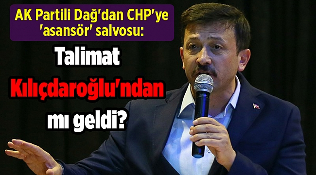 AK Partili Dağ'dan CHP'ye 'asansör' salvosu: Talimat Kılıçdaroğlu'ndan mı geldi?
