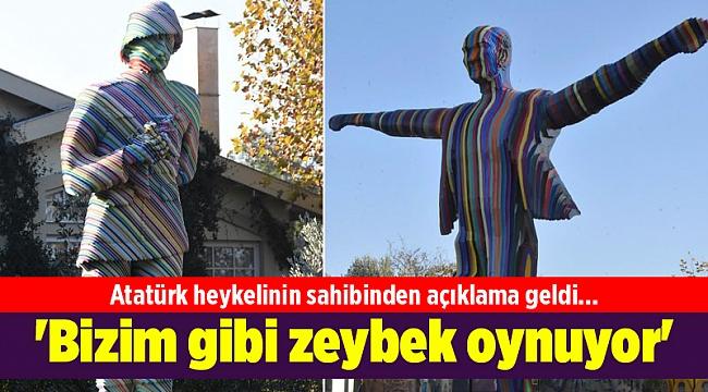 Atatürk heykelinin sahibinden açıklama geldi... 'Bizim gibi zeybek oynuyor'
