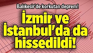 Balıkesir'de korkutan deprem! İzmir ve İstanbul'da da hissedildi!