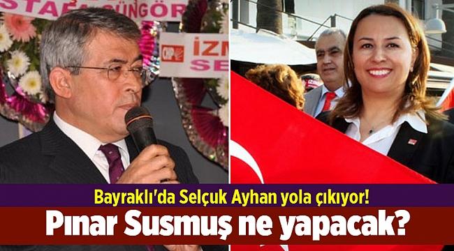 Bayraklı'da Selçuk Ayhan yola çıkıyor! Pınar Susmuş ne yapacak?