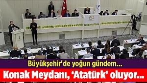 Büyükşehir'de yoğun gündem... Konak Meydanı Atatürk oluyor...