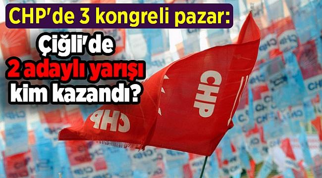 CHP'de 3 kongreli pazar: Çiğli'de 2 adaylı yarışı kim kazandı?