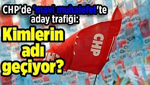 CHP'de 'mavi muhalefet'te aday trafiği: Kimlerin adı geçiyor?