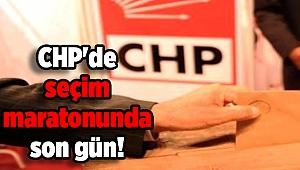CHP'de seçim maratonunda son gün!