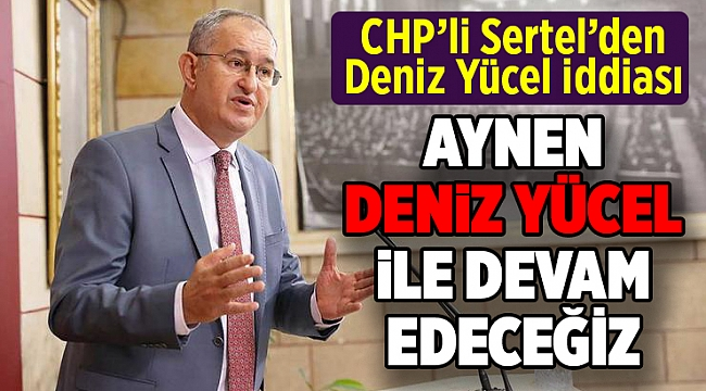 CHP'li Atila Sertel'den Deniz Yücel iddiası
