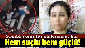 Çocuğa şiddet uygulayan bakıcı kadın koruma kararı aldırdı... Hem suçlu hem güçlü!