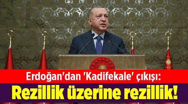 Erdoğan'dan 'Kadifekale' çıkışı: Rezillik üzerine rezillik!