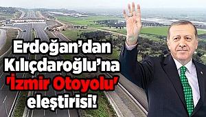 Erdoğan'dan Kılıçdaroğlu'na 'İzmir Otoyolu' eleştirisi!