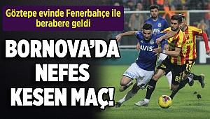 Göztepe evinde Fenerbahçe ile berabere geldi
