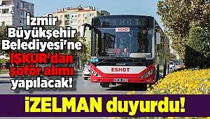İZELMAN duyurdu! İzmir Büyükşehir Belediyesi'ne İŞKUR'dan şoför alımı yapılacak!