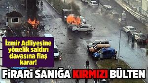 İzmir Adliyesine yönelik saldırı davasına flaş karar!