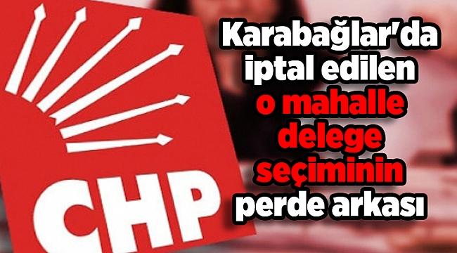 Karabağlar'da iptal edilen o mahalle delege seçimin perde arkası