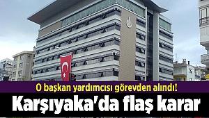 Karşıyaka'da flaş karar: O başkan yardımcısı görevden alındı!