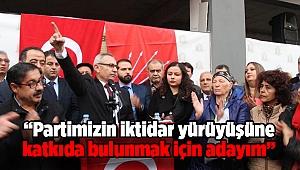 """""""Partimizin iktidar yürüyüşüne katkıda bulunmak için adayım"""""""