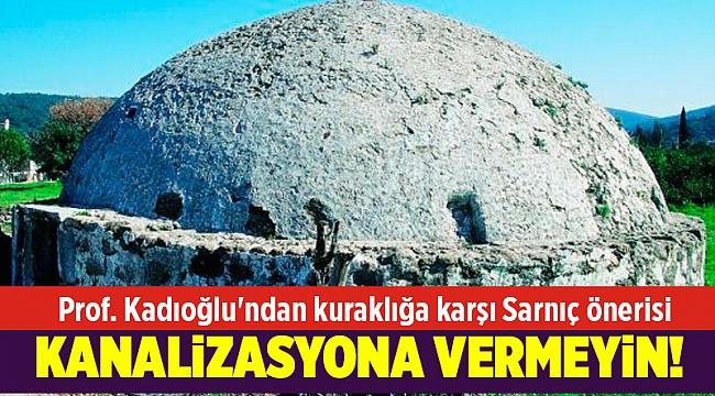 Prof. Kadıoğlu'ndan kuraklığa karşı Sarnıç önerisi