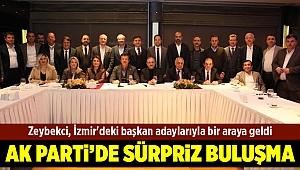 Zeybekci, İzmir'deki başkan adaylarıyla bir araya geldi