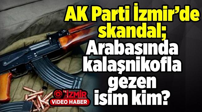 AK Parti İzmir'de skandal; arabasında kalaşnikofla gezen isim kim?