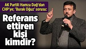 AK Partili Hamza Dağ'dan CHP'ye; 'Burak Oğuz' sorusu: Referans ettiren kişi kimdir?