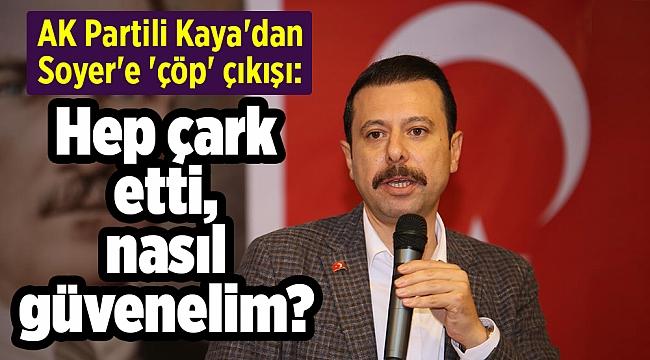 AK Partili Kaya'dan Soyer'e 'çöp' çıkışı: Hep çark etti, nasıl güvenelim?
