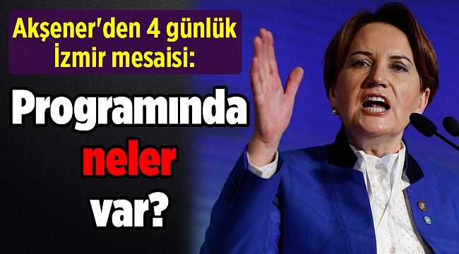 Akşener'den 4 günlük İzmir mesaisi: Programında neler var?