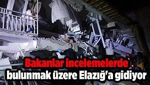 Bakanlar deprem sonrası incelemelerde bulunmak üzere Elazığ'a gidiyor