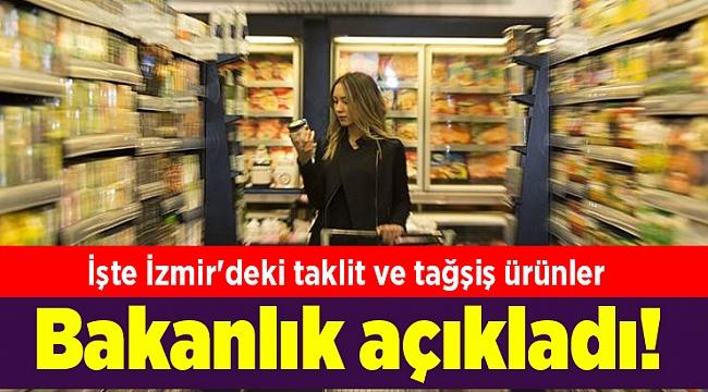 Bakanlık açıkladı! İşte İzmir'deki taklit ve tağşiş ürünler