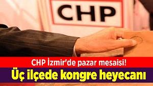 CHP İzmir'de pazar mesaisi! Üç ilçede kongre heyecanı