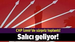 CHP İzmir'de sürpriz toplantı! Salıcı geliyor!