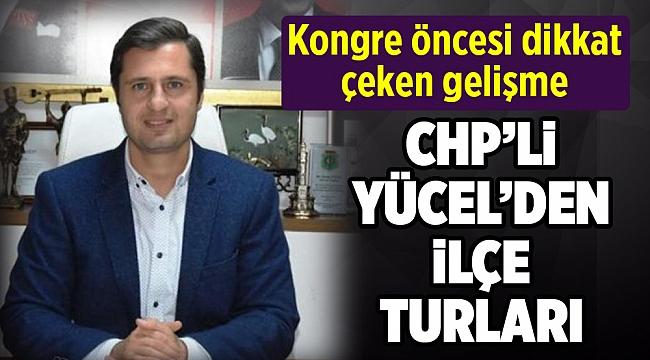 CHP'li Deniz Yücel'den kongre öncesi ilçe turu