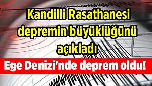 Ege Denizi'nde deprem oldu! Kandilli Rasathanesi depremin büyüklüğünü açıkladı