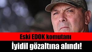 Eski EDOK komutanı İyidil gözaltına alındı