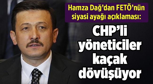 Hamza Dağ'dan FETÖ'nün siyasi ayağı açıklaması: CHP'li yöneticiler kaçak dövüşüyor