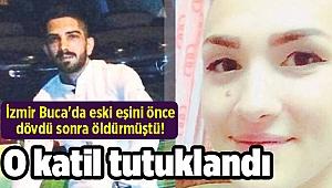 İzmir Buca'da eski eşini önce dövdü sonra öldürmüştü! O katil tutuklandı