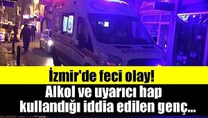İzmir'de feci olay: Alkol ve uyarıcı hap kullandığı iddia edilen genç yaşamını yitirdi