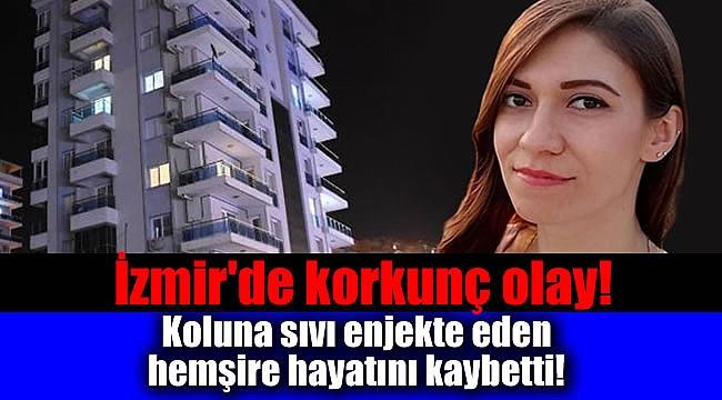 İzmir'de koluna sıvı enjekte eden hemşire hayatını kaybetti