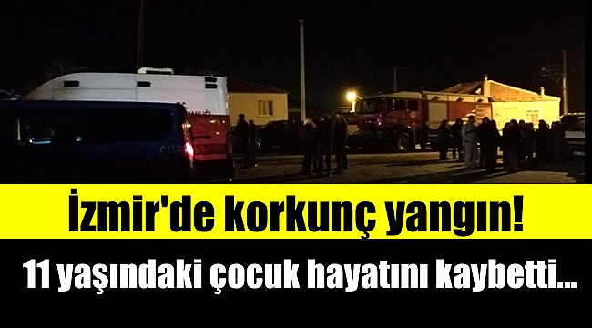 İzmir'de korkunç yangın: 11 yaşındaki çocuk hayatını kaybetti