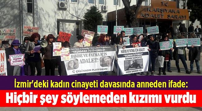 İzmir'deki kadın cinayeti davasında anneden ifade: Hiçbir şey söylemeden kızımı vurdu