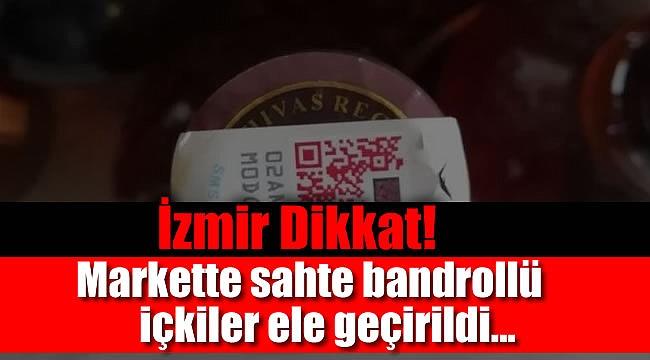 İzmir'deki markette sahte bandrollü içkiler ele geçirildi