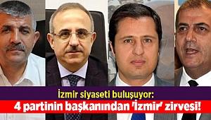 İzmir siyaseti buluşuyor: 4 partinin başkanından 'İzmir' zirvesi!