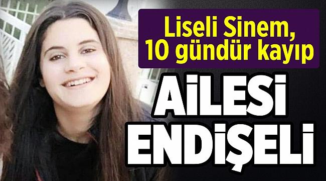 Liseli Sinem, 10 gündür kayıp
