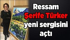 Ressam Şerife Türker yeni sergisini açtı