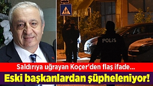 Saldırıya uğrayan Koçer'den flaş ifade... Eski başkanlardan şüpheleniyor!
