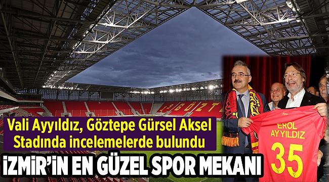 Vali Ayyıldız, Göztepe Gürsel Aksel Stadında İncelemelerde Bulundu.