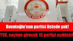YSK, seçime girecek 15 partiyi açıkladı : Davutoğlu'nun partisi listede yok