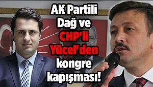 AK Partili Dağ ve CHP'li Yücel'den kongre kapışması!